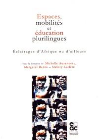 Michelle Auzanneau et Margaret Bento - Espaces, mobilités et éducation plurilingues - Eclairages d'Afrique ou d'ailleurs.