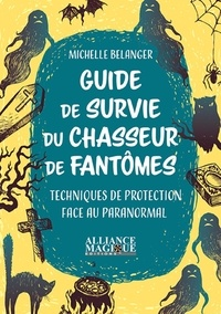 Téléchargement gratuit d'ebook pdf en ligne Guide de survie du chasseur de fantômes  - Techniques de protection face au paranormal (French Edition) 9782367360607 par Michelle Belanger