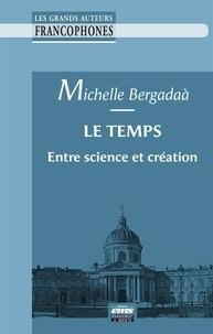 Michelle Bergadaà - Le temps - Entre science et création.