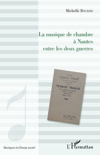 Michelle Bourhis - La musique de chambre à Nantes entre les deux guerres.