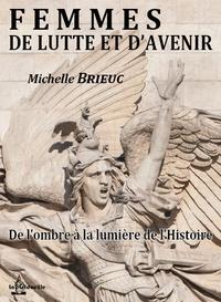 Michelle Brieuc - Femmes de lutte et d'avenir - De l'ombre à la lumière de l'histoire.