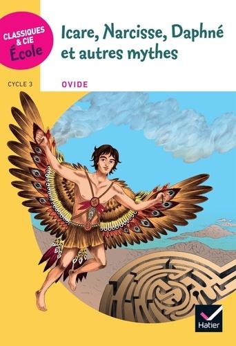 Michelle Busseron-Coupel et Hélène Potelet - Icare, Narcisse, Daphné et autres mythes - D'après Les Métamorphoses d'Ovide, Cycle 3.