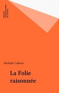 Michelle Cadoret - La Folie raisonnée.