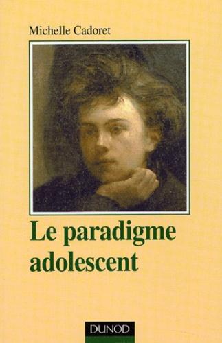 Michelle Cadoret - Le paradigme adolescent - Approche psychanalytique et anthropologique.