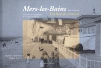 Michelle Carreaux et Philippe Rault - Mers-les-Bains dans la Somme - Des flots de mémoire.