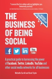 Michelle Carvill et David Taylor - The Business of Being Social 2nd Edition - A practical guide to harnessing the power of Facebook, Twitter, LinkedIn, YouTube and other social media networks for all businesses.