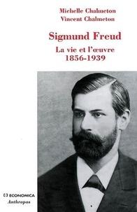 Michelle Chalmeton et Vincent Chalmeton - Sigmund Freud - La vie et l'oeuvre 1856-1939.
