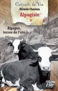 Michelle Chatelain - Les carnets d'une alpagiste - Tome 1, Alpages, terres de l'été.