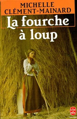 Michelle Clément-Mainard - La Fourche à loup de Marie Therville.