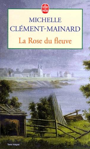 Michelle Clément-Mainard - La rose du fleuve.