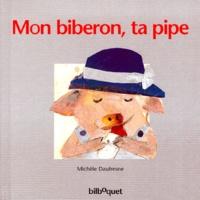 Michelle Daufresne - Mon biberon, ta pipe.