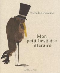 Michelle Daufresne - Mon petit bestiaire littéraire.