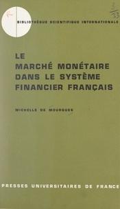 Michelle de Mourgues et Jehan Duhamel - Le marché monétaire dans le système financier français.