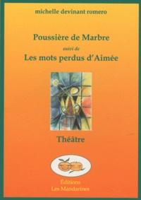 Michelle Devinant Romero - Poussière de marbre suivi de Les mots perdus d'Aimée.