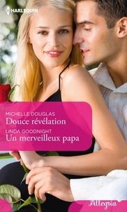Michelle Douglas et Linda Goodnight - Douce révélation - Un merveilleux papa.