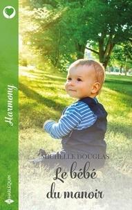 Michelle Douglas - Le bébé du manoir.