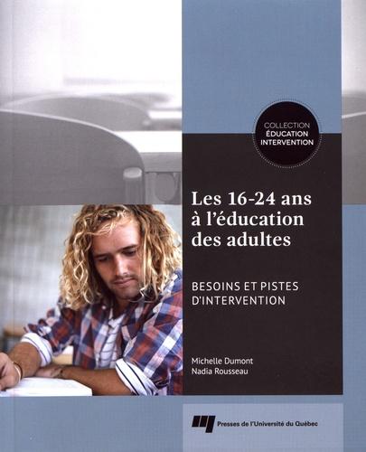 Michelle Dumont et Nadia Rousseau - Les 16-24 ans à l'éducation des adultes - Besoins et pistes d'intervention.