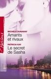 Michelle Dunaway et Patricia Kay - Amants et rivaux - Le secret de Sasha (Harlequin Passions).
