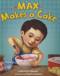Michelle Edwards et Charles Santoso - Max Makes a Cake.