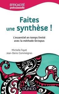 Michelle Fayet et Jean-Denis Commeignes - Faites une synthèse ! - L'essentiel en temps limité avec la méthode Octopus.