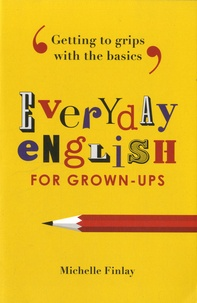 Michelle Finlay - Everyday English for Grown-Ups - Getting to Grips with the Basics.