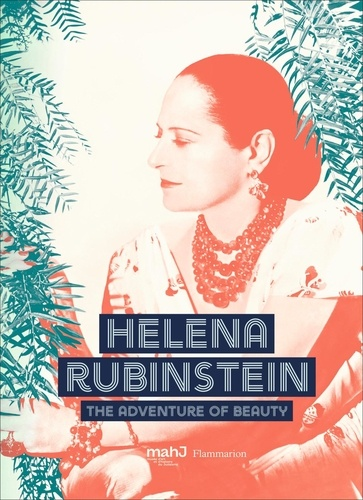 Michelle Fitoussi - Helena Rubinstein - Pioneer of the Beauty Revolution.