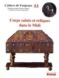 Michelle Fournié et Daniel Le Blévec - Corps saints et reliques dans le Midi.