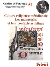 Michelle Fournié et Daniel Le Blévec - Culture religieuse méridionale - Les manuscrits et leur contexte artistique.