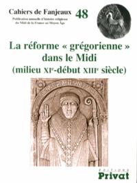 """Michelle Fournié et Daniel Le Blévec - La réforme """"grégorienne"""" dans le Midi (milieu XIe-début XIIIe siècle)."""