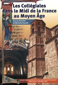 Michelle Fournié - Les Collégiales dans le Midi de la France au Moyen Age.