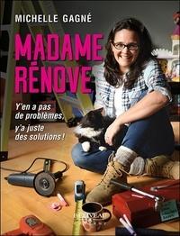 Michelle Gagné - Madame Rénove - Y'en a pas de problèmes, y'a juste des solutions !.