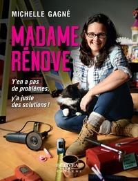 Michelle Gagné - Madame Rénove - Y'en a pas de problèmes, y'a juste des solutions!.