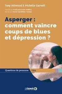 Michelle Garnett et Tony Attwood - Asperger - Comment vaincre coups de blues et dépression ?.