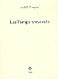 Michelle Grangaud - Les Temps traversés.