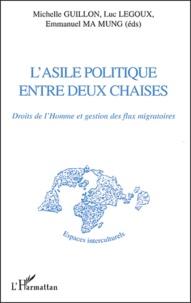 Michelle Guillon et Luc Legoux - L'asile politique entre deux chaises - Droits de l'homme et gestion des flux migratoires.