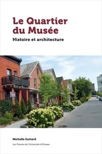 Michelle Guitard - Le quartier du musee : histoire et architecture.