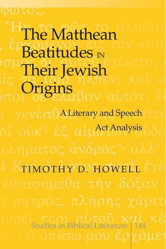 Michelle Howell hancock - The Matthean Beatitudes in Their Jewish Origins - A Literary and Speech Act Analysis.