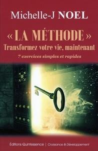 """Michelle-J Noel - """"La méthode"""" Transformez votre vie maintenant - 7 exercices concrets et rapides."""