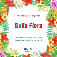 Michelle Jean-Baptiste - Bella flora - Citations, poèmes, recettes, secrets de beauté et de santé.
