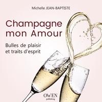 Michelle Jean-Baptiste - Champagne mon amour - Bulles de plaisir et traits d'esprit.
