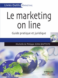 Michelle Jean-Baptiste et Philippe Jean-Baptiste - Le marketing on line - Guide pratique et juridique.