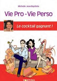 Michelle Jean-Baptiste - Vie Pro-Vie Perso, le cocktail gagnant ! - Comment tout concilier avec sérénité.