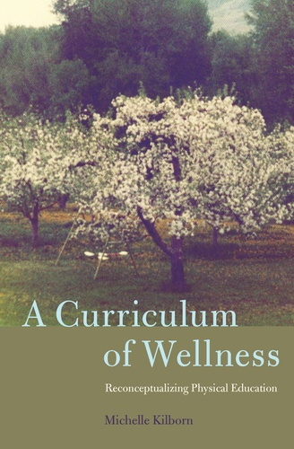 Michelle Kilborn - A Curriculum of Wellness - Reconceptualizing Physical Education.