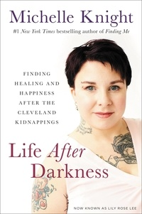 Michelle Knight - Life After Darkness - Finding Healing and Happiness After the Cleveland Kidnappings.
