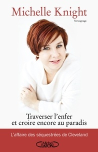 Michelle Knight et Michelle Burford - Traverser l'enfer et croire encore au paradis.