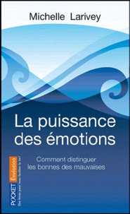 Michelle Larivey - La puissance des émotions - Comment distinguer les bonnes des mauvaises.
