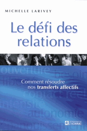Michelle Larivey - Le défi des relations - Comment résoudre nos transferts affectifs.