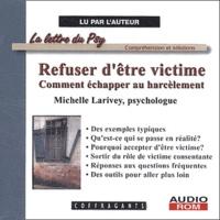 Michelle Larivey - Refuser d'être victime - Comment échapper au harcèlement, CD audio.