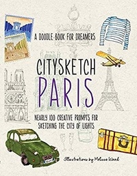 Michelle Lo - Citysketch Paris - Nearly 100 creative prompts for sketching the city of lights.