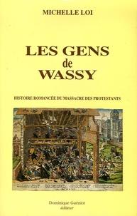Michelle Loi - Les gens de Wassy - Histoire romancée du massacre des protestants.